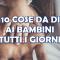 10 COSE DA DIRE AI BAMBINI TUTTI I GIORNI